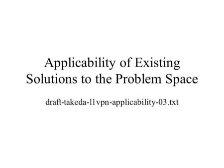 Applicability of Existing Solutions to the Problem Space draft-takeda-l1vpn-applicability-03.txt.