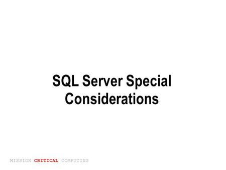 MISSION CRITICAL COMPUTING SQL Server Special Considerations.
