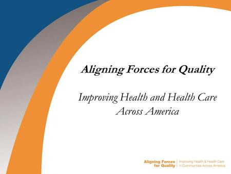 Aligning Forces for Quality Improving Health and Health Care Across America.