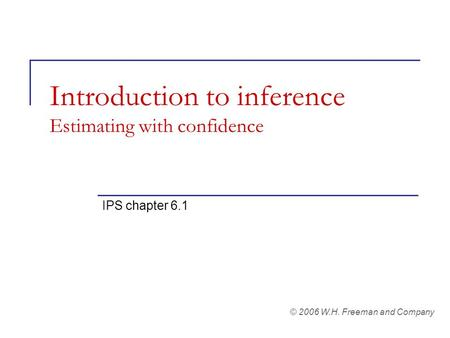 Introduction to inference Estimating with confidence IPS chapter 6.1 © 2006 W.H. Freeman and Company.