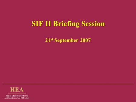 SIF II Briefing Session 21 st September 2007. Briefing Session Content SIF Cycle I – overview Funding and arising issues SIF Cycle II – Process for evaluation.