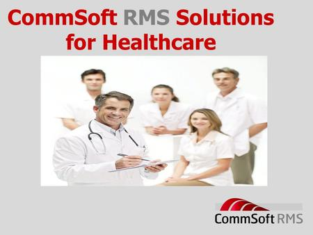 CommSoft RMS Solutions for Healthcare. The CommsOffice Product Range.