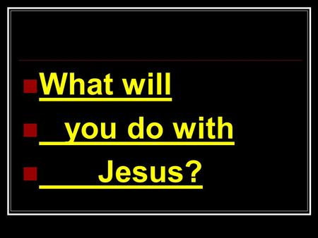 What will you do with Jesus?. What did Peter do with him? Matt. 26:69-75.