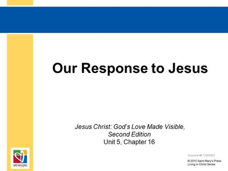 Our Response to Jesus Jesus Christ: God's Love Made Visible, Second Edition Unit 5, Chapter 16 Document#: TX004822.