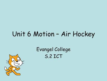 Unit 6 Motion – Air Hockey Evangel College S.2 ICT.