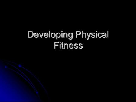Developing Physical Fitness. Physical Fitness Incorporates many components important for health Incorporates many components important for health Muscular.