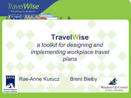 TravelWise a toolkit for designing and implementing workplace travel plans Rae-Anne KuruczBrent Bielby.