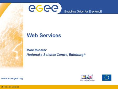 INFSO-RI-508833 Enabling Grids for E-sciencE www.eu-egee.org Web Services Mike Mineter National e-Science Centre, Edinburgh.
