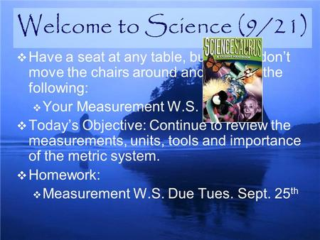  Have a seat at any table, but please don't move the chairs around and take out the following:  Your Measurement W.S.  Today's Objective: Continue to.