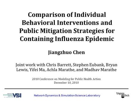 Comparison of Individual Behavioral Interventions and Public Mitigation Strategies for Containing Influenza Epidemic Joint work with Chris Barrett, Stephen.