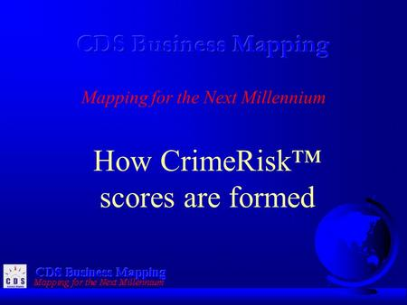 Mapping for the Next Millennium How CrimeRisk™ scores are formed.