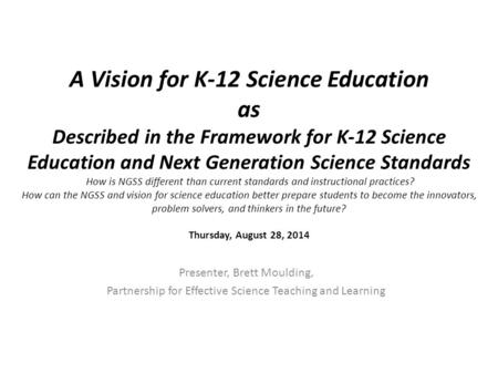 A Vision for K-12 Science Education as Described in the Framework for K-12 Science Education and Next Generation Science Standards How is NGSS different.