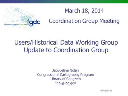 Users/Historical Data Working Group Update to Coordination Group Jacqueline Nolan Congressional Cartography Program Library of Congress March.