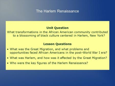 Unit Question What transformations in the African American community contributed to a blossoming of black culture centered in Harlem, New York? Lesson.