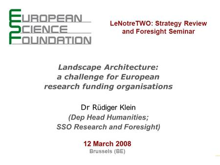 1 LeNotreTWO: Strategy Review and Foresight Seminar 12 March 2008 Brussels (BE) Landscape Architecture: a challenge for European research funding organisations.