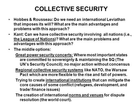 COLLECTIVE SECURITY Hobbes & Rousseau: Do we need an international Leviathan that imposes its will? What are the main advantages and problems with this.