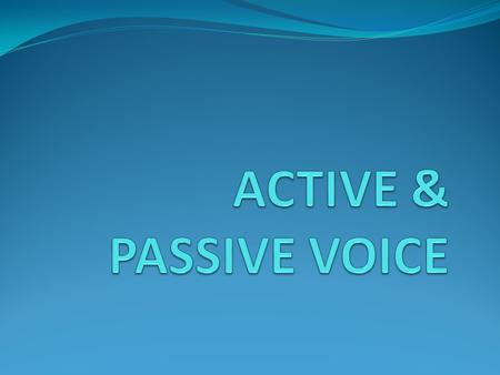 ACTIVE & PASSIVE VOICE Verbs can appear in two different voices: Active Voice Passive Voice.