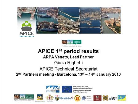 APICE 1 st period results ARPA Veneto, Lead Partner Giulia Righetti APICE Technical Secretariat 2 nd Partners meeting - Barcelona, 13 th – 14 th January.