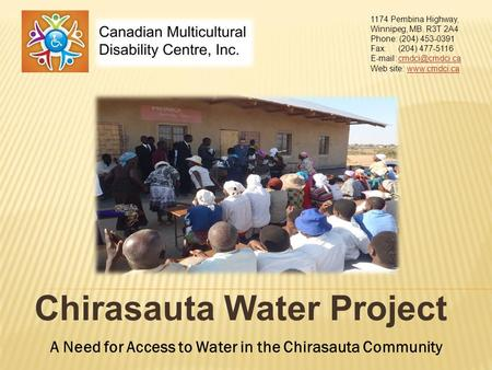 Chirasauta Water Project 1174 Pembina Highway, Winnipeg, MB. R3T 2A4 Phone: (204) 453-0391 Fax: (204) 477-5116   Web.