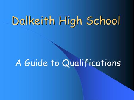 Dalkeith High School A Guide to Qualifications. Qualifications through the Decades In the 70s - O Grades In the 80s - Standard Grades In the 90s - Intermediates.