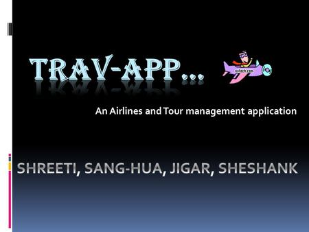 An Airlines and Tour management application. Business Overview  This App will be developed for emerging travel enterprises that wish to enter into the.