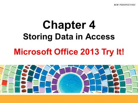 Microsoft Office 2013 Try It! Chapter 4 Storing Data in Access.