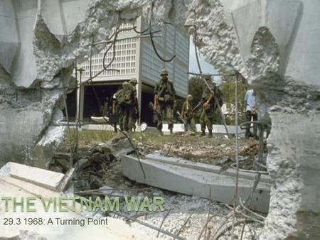 29.3 1968: A Turning Point. January 31, 1968  At 2:45 a.m., nineteen Vietcong fighters jumped out of vehicles and opened fire on the U.S. Embassy in.