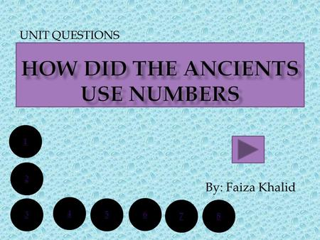 UNIT QUESTIONS By: Faiza Khalid 1 2 6 5 4 3 78. HELLO, Ladies and Gentleman My name is faiza khalid. Today I will speak about ancients numbers systems.