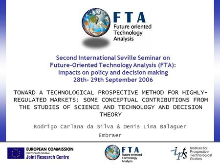 Second International Seville Seminar on Future-Oriented Technology Analysis (FTA): Impacts on policy and decision making 28th- 29th September 2006 TOWARD.