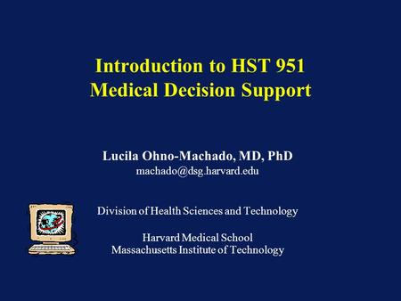 Lucila Ohno-Machado, MD, PhD Division of Health Sciences and Technology Harvard Medical School Massachusetts Institute of Technology.
