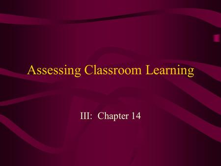 Assessing Classroom Learning III: Chapter 14. Assessing Classroom Learning Bluebook Assessment Strategy #8 Teacher-Centered vs. Learner-Centered Essential.