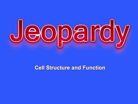 Cell Structure Cell Function Cell Theory & Cell Organization Cell Transport Random 10 20 30 40 50.