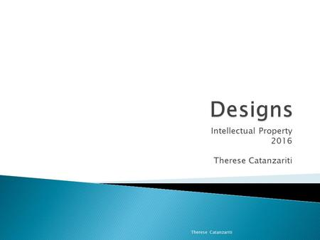 Intellectual Property 2016 Therese Catanzariti.  artist craftsman => industrial designer  1754 Royal Society of Arts  1787 Designing and Printing of.