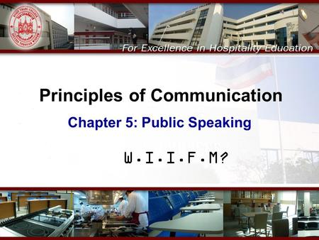 Principles of Communication Chapter 5: Public Speaking W.I.I.F.M?