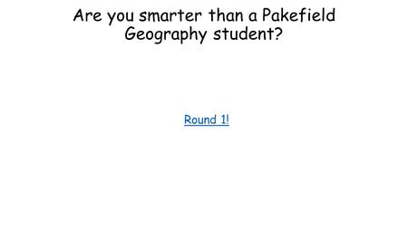 Are you smarter than a Pakefield Geography student? Round 1!