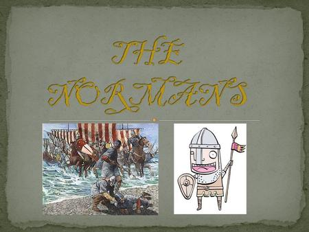 The Normans came from Normandy, France. However, they were originally Vikings from Scandinavia. At the beginning of the tenth century, the French King,