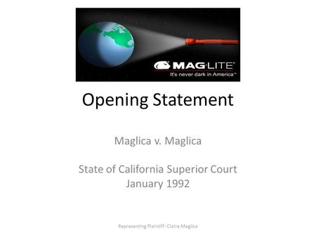 Opening Statement Maglica v. Maglica State of California Superior Court January 1992 Representing Plaintiff- Claire Maglica.