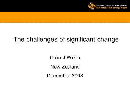 The challenges of significant change Colin J Webb New Zealand December 2008.