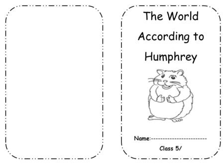 The World According to Humphrey Name:------------------------ Class 5/