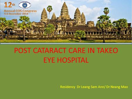 POST CATARACT CARE IN TAKEO EYE HOSPITAL Residency Dr Leang Sam Ann/ Dr Neang Mao.