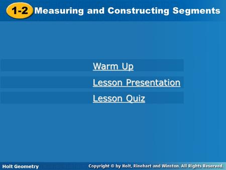 Holt Geometry 1-2 Measuring and Constructing Segments 1-2 Measuring and Constructing Segments Holt Geometry Warm Up Warm Up Lesson Presentation Lesson.
