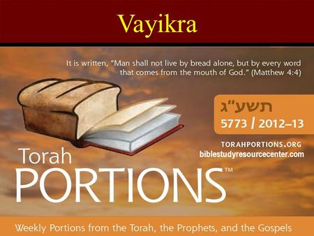 "Vayikra biblestudyresourcecenter.com. Vayikra Leviticus 1:1 – 5:26 Haftarah: Isaiah 43:21 - 44:23 Gospel: Mark 7:1-30 Vayikra = ""and he called"" The 23."