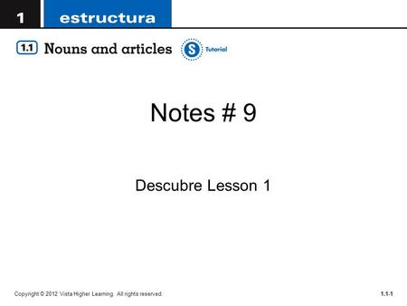 Notes # 9 Descubre Lesson 1 Copyright © 2012 Vista Higher Learning. All rights reserved.1.1-1.