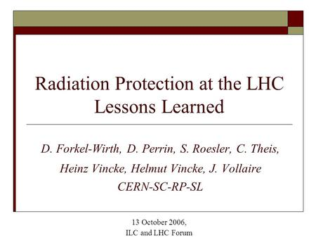 Radiation Protection at the LHC Lessons Learned D. Forkel-Wirth, D. Perrin, S. Roesler, C. Theis, Heinz Vincke, Helmut Vincke, J. Vollaire CERN-SC-RP-SL.