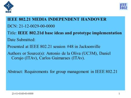 IEEE 802.21 MEDIA INDEPENDENT HANDOVER DCN: 21-12-0029-00-0000 Title: IEEE 802.21d base ideas and prototype implementation Date Submitted: Presented at.