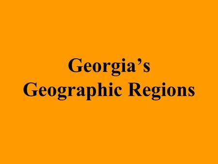 Georgia's Geographic Regions. Essential Question??? What are the significant geographic regions of Georgia, and how have they impacted Georgia's growth.