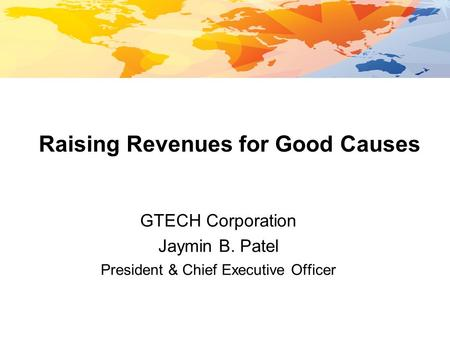 Mergers & Acquisitions Project Silver March, 2011 Raising Revenues for Good Causes GTECH Corporation Jaymin B. Patel President & Chief Executive Officer.
