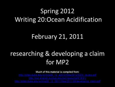 Spring 2012 Writing 20:Ocean Acidification February 21, 2011 researching & developing a claim for MP2 Much of this material is compiled from: