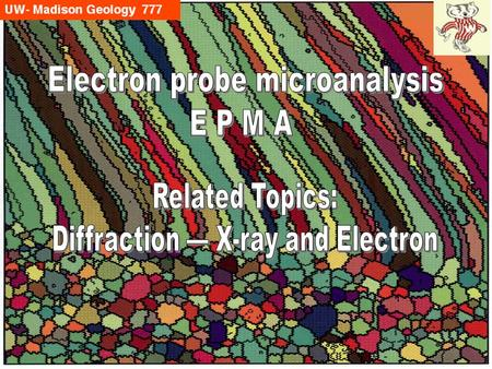 Diffraction: Electron and X-ray Electron probe microanalysis E P M A