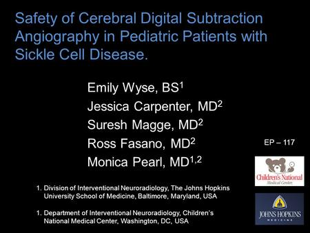Safety of Cerebral Digital Subtraction Angiography in Pediatric Patients with Sickle Cell Disease. Emily Wyse, BS 1 Jessica Carpenter, MD 2 Suresh Magge,